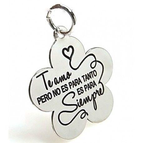 """16033-Colgante-flor-Te-amo-pero-no-es-para-tanto-es-para-siempre Colgante flor """" Te amo pero no es para tanto , es para siempre """""""